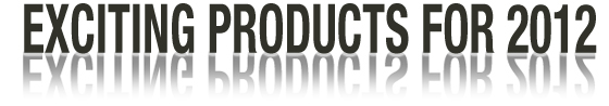 Exciting Products for 2012